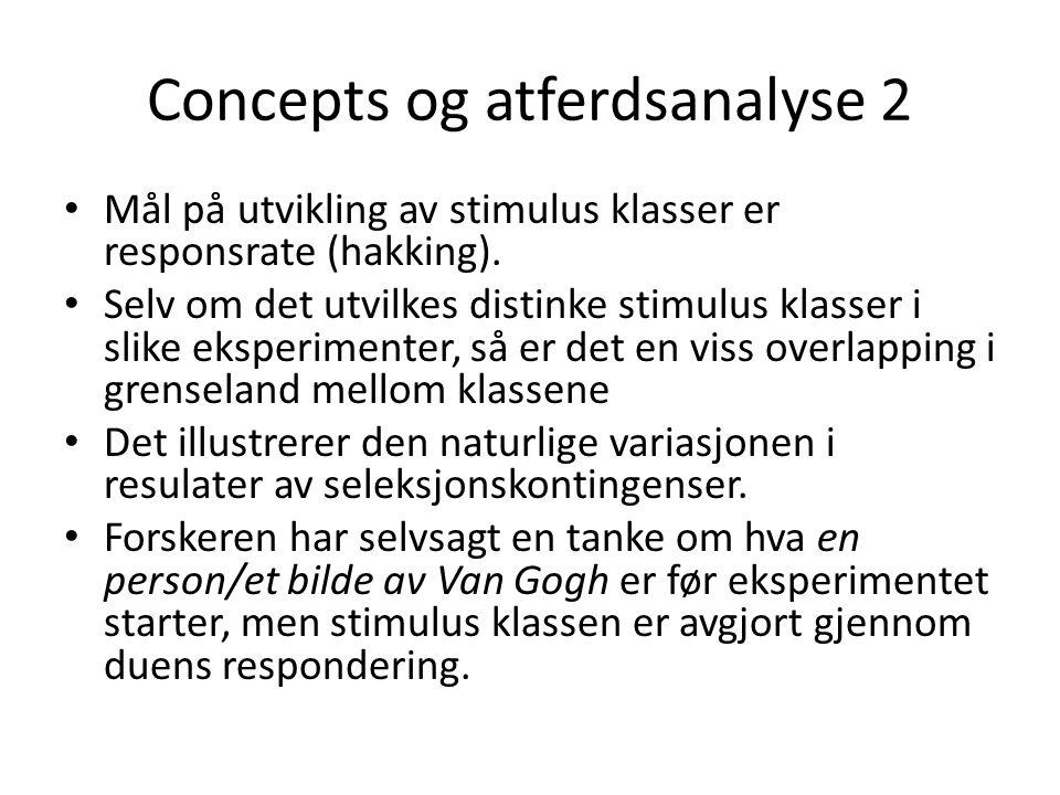 Concepts og atferdsanalyse 2 • Mål på utvikling av stimulus klasser er responsrate (hakking). • Selv om det utvilkes distinke stimulus klasser i slike