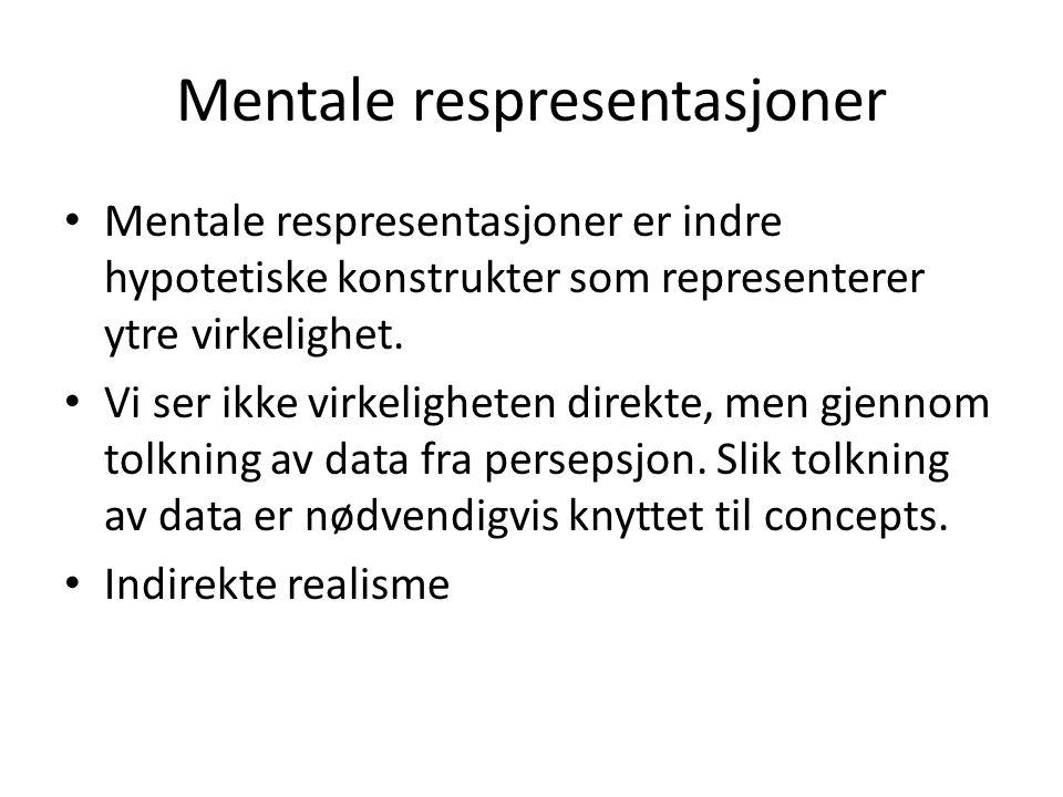 Mentale respresentasjoner • Mentale respresentasjoner er indre hypotetiske konstrukter som representerer ytre virkelighet. • Vi ser ikke virkeligheten