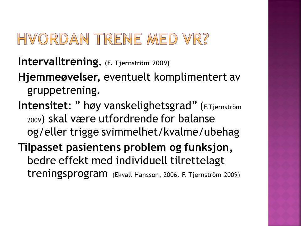 """Intervalltrening. (F. Tjernström 2009) Hjemmeøvelser, eventuelt komplimentert av gruppetrening. Intensitet: """" høy vanskelighetsgrad"""" ( F.Tjernström 20"""