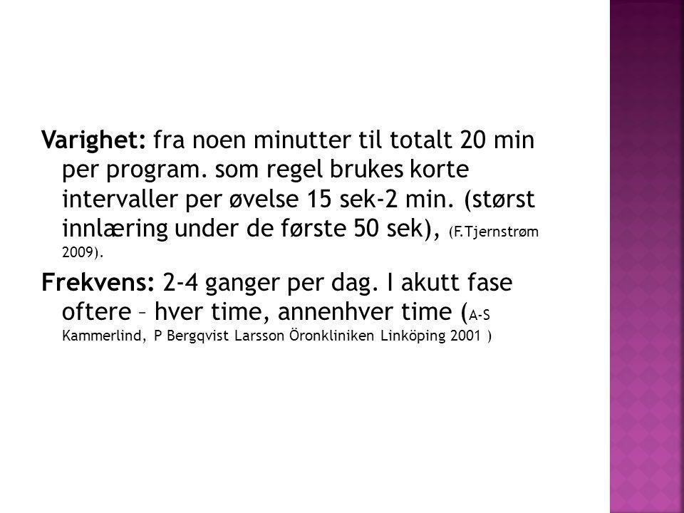 Varighet: fra noen minutter til totalt 20 min per program. som regel brukes korte intervaller per øvelse 15 sek-2 min. (størst innlæring under de førs