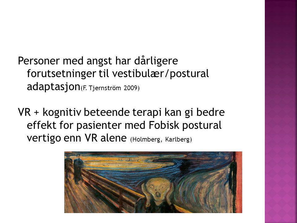 Personer med angst har dårligere forutsetninger til vestibulær/postural adaptasjon (F. Tjernström 2009) VR + kognitiv beteende terapi kan gi bedre eff