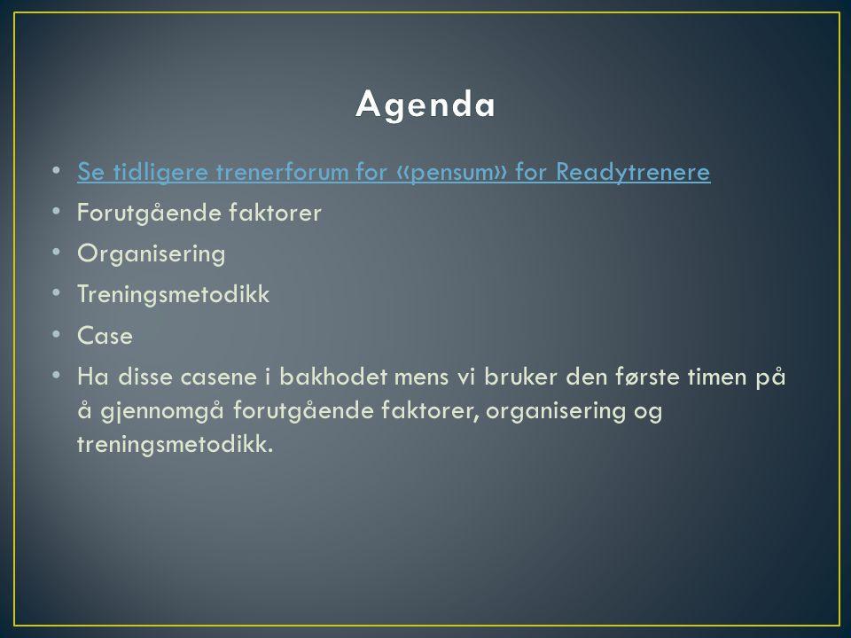 • Se tidligere trenerforum for «pensum» for Readytrenere Se tidligere trenerforum for «pensum» for Readytrenere • Forutgående faktorer • Organisering