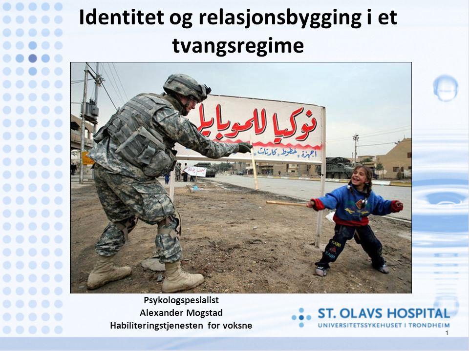 1 Identitet og relasjonsbygging i et tvangsregime Psykologspesialist Alexander Mogstad Habiliteringstjenesten for voksne