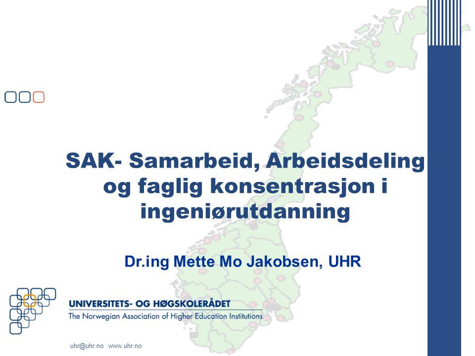 uhr@uhr.no www.uhr.no SAK- Samarbeid, Arbeidsdeling og faglig konsentrasjon i ingeniørutdanning Dr.ing Mette Mo Jakobsen, UHR