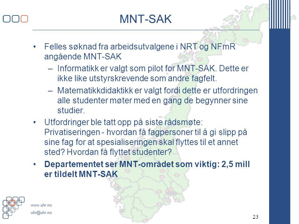 www.uhr.no uhr@uhr.no MNT-SAK •Felles søknad fra arbeidsutvalgene i NRT og NFmR angående MNT-SAK –Informatikk er valgt som pilot for MNT-SAK. Dette er