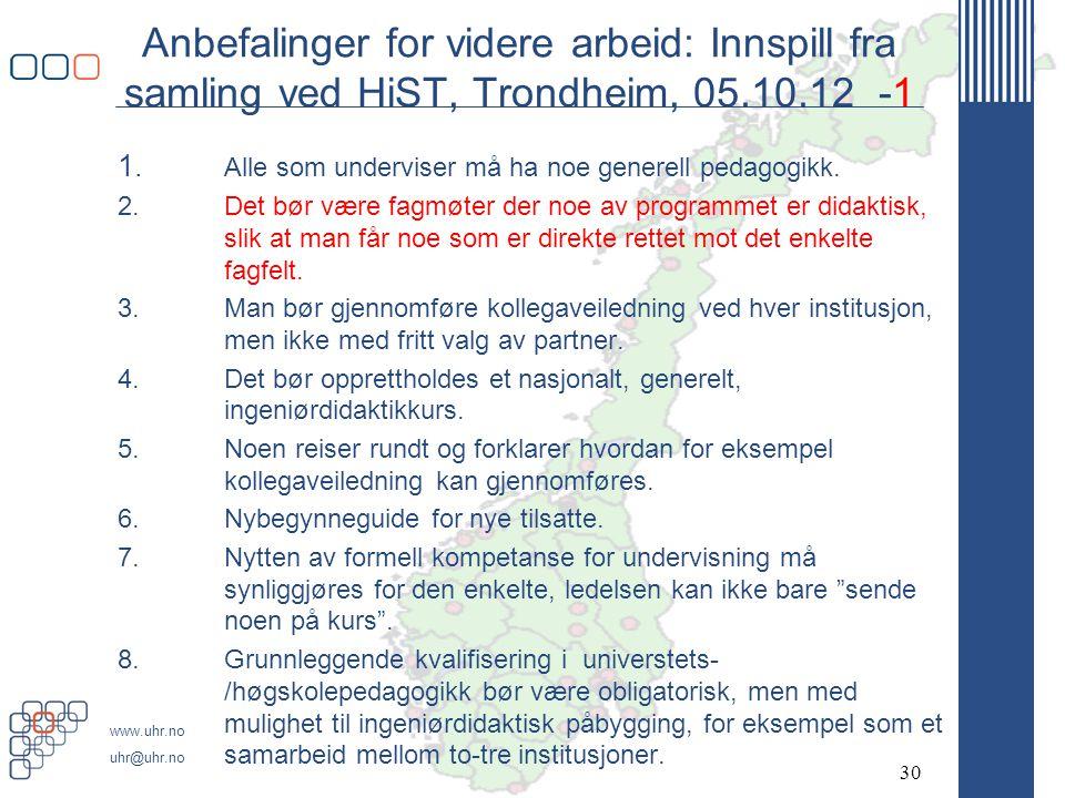www.uhr.no uhr@uhr.no Anbefalinger for videre arbeid: Innspill fra samling ved HiST, Trondheim, 05.10.12 -1 1. Alle som underviser må ha noe generell