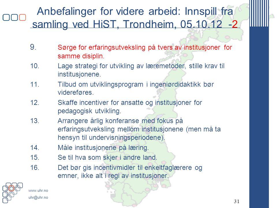 www.uhr.no uhr@uhr.no Anbefalinger for videre arbeid: Innspill fra samling ved HiST, Trondheim, 05.10.12 -2 9. Sørge for erfaringsutveksling på tvers