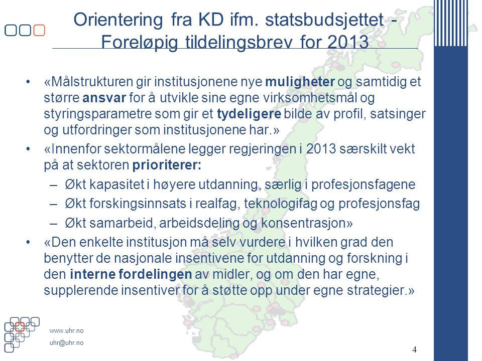 www.uhr.no uhr@uhr.no Orientering fra KD ifm. statsbudsjettet - Foreløpig tildelingsbrev for 2013 •«Målstrukturen gir institusjonene nye muligheter og