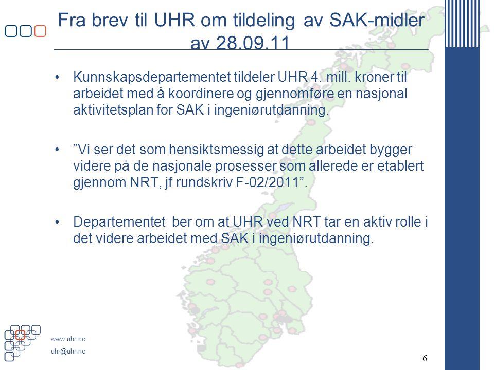 www.uhr.no uhr@uhr.no SAK-Aktiviteter (3) •UTDANNINGSKVALITET –Nye elementer i utdanningen HiB, HiST, HiBu – Ingeniørfaglig systemtenkning (200.000) –Evaluering og utvikling av Innføring i ingeniørfaglig yrkesutøvelse og arbeidsmetoder HiG, UiA, OFA (300.000) –Alternative opptaksveier NRT-AU, v.