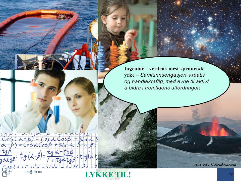 www.uhr.no uhr@uhr.no 76 Alle foto: Colourbox.com Ingeniør – verdens mest spennende yrke – Samfunnsengasjert, kreativ og handlekraftig, med evne til aktivt å bidra i fremtidens utfordringer.