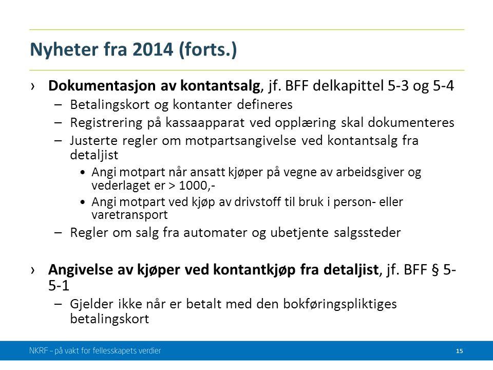 Nyheter fra 2014 (forts.) ›Dokumentasjon av kontantsalg, jf. BFF delkapittel 5-3 og 5-4 –Betalingskort og kontanter defineres –Registrering på kassaap