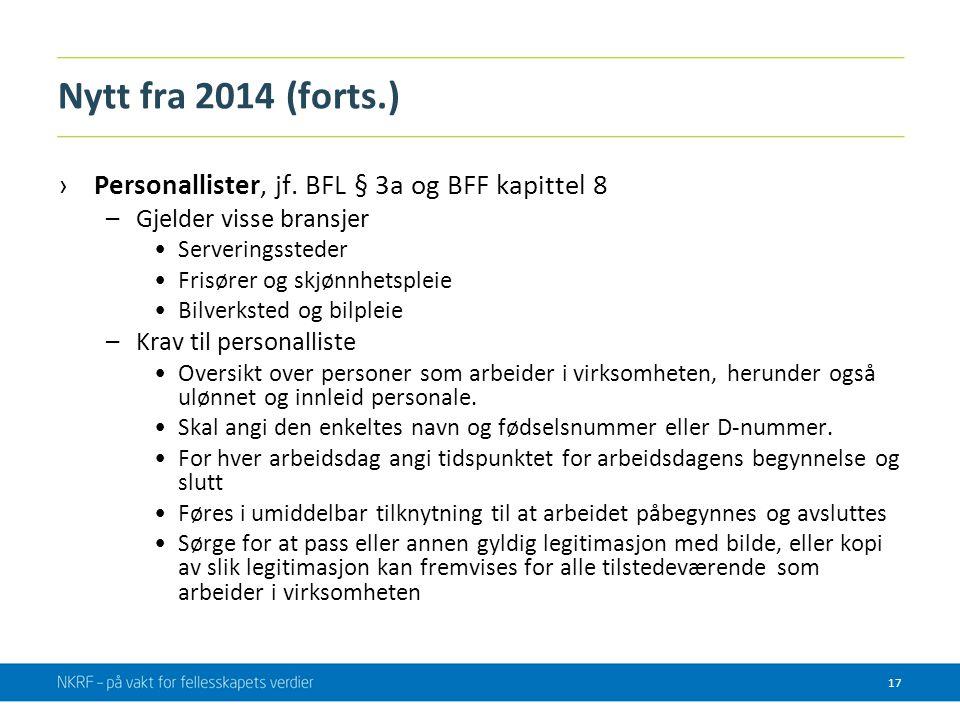 Nytt fra 2014 (forts.) ›Personallister, jf. BFL § 3a og BFF kapittel 8 –Gjelder visse bransjer •Serveringssteder •Frisører og skjønnhetspleie •Bilverk
