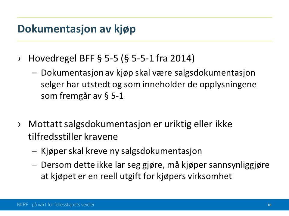 Dokumentasjon av kjøp ›Hovedregel BFF § 5-5 (§ 5-5-1 fra 2014) –Dokumentasjon av kjøp skal være salgsdokumentasjon selger har utstedt og som inneholde