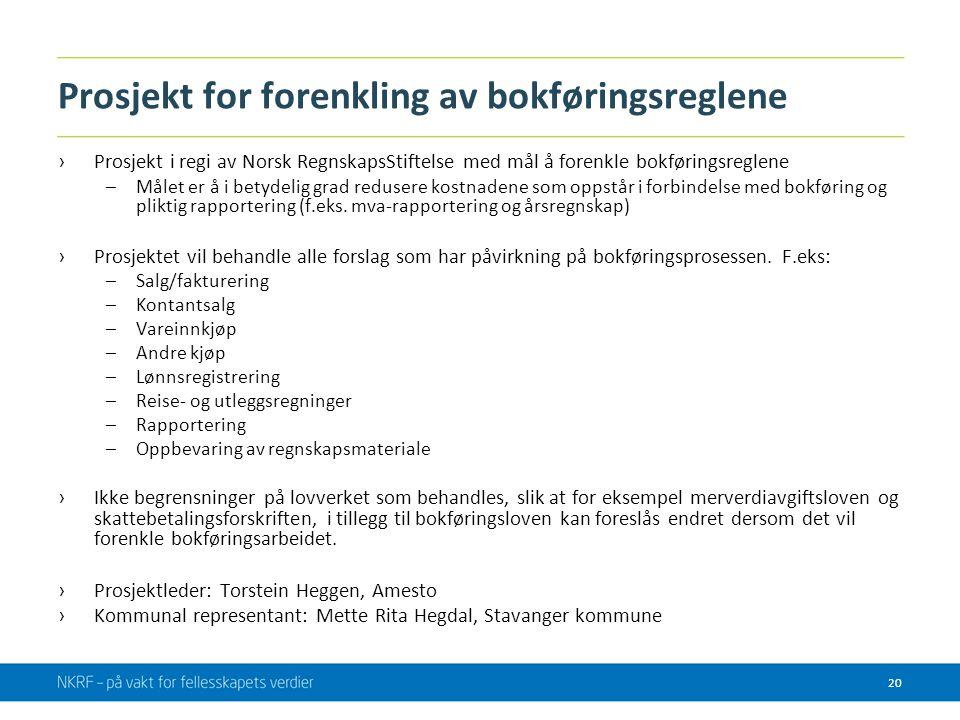 Prosjekt for forenkling av bokføringsreglene ›Prosjekt i regi av Norsk RegnskapsStiftelse med mål å forenkle bokføringsreglene –Målet er å i betydelig