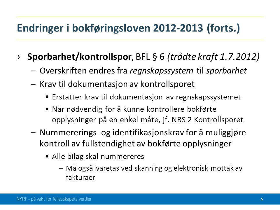 Endringer i bokføringsloven 2012-2013 (forts.) ›Elektronisk tilgjengelighet, BFL § 13b og BFF § 7-7 (fra 2013) –Lovtekst flyttet til ny § 13b og utdypet i BFF § 7-7 –Ingen realitetsendring –Se NBS 3 Elektronisk tilgjengelighet i 3,5 år ›Elektronisk oppbevaring og oppbevaringsmedium, BFL § 13, 2.