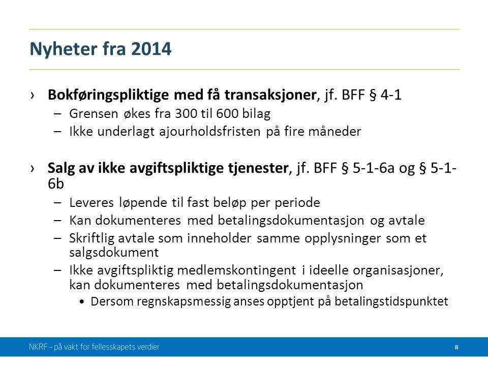 Nyheter fra 2014 ›Bokføringspliktige med få transaksjoner, jf. BFF § 4-1 –Grensen økes fra 300 til 600 bilag –Ikke underlagt ajourholdsfristen på fire