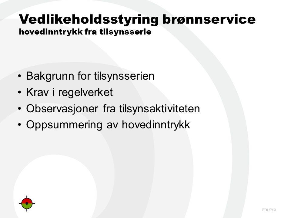PTIL/PSA Vedlikeholdsstyring brønnservice hovedinntrykk fra tilsynsserie •Bakgrunn for tilsynsserien •Krav i regelverket •Observasjoner fra tilsynsaktiviteten •Oppsummering av hovedinntrykk