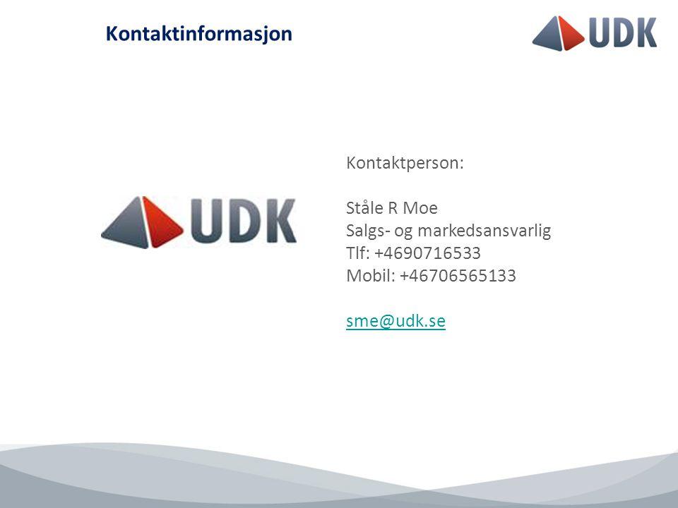 Kontaktinformasjon Kontaktperson: Ståle R Moe Salgs- og markedsansvarlig Tlf: +4690716533 Mobil: +46706565133 sme@udk.se