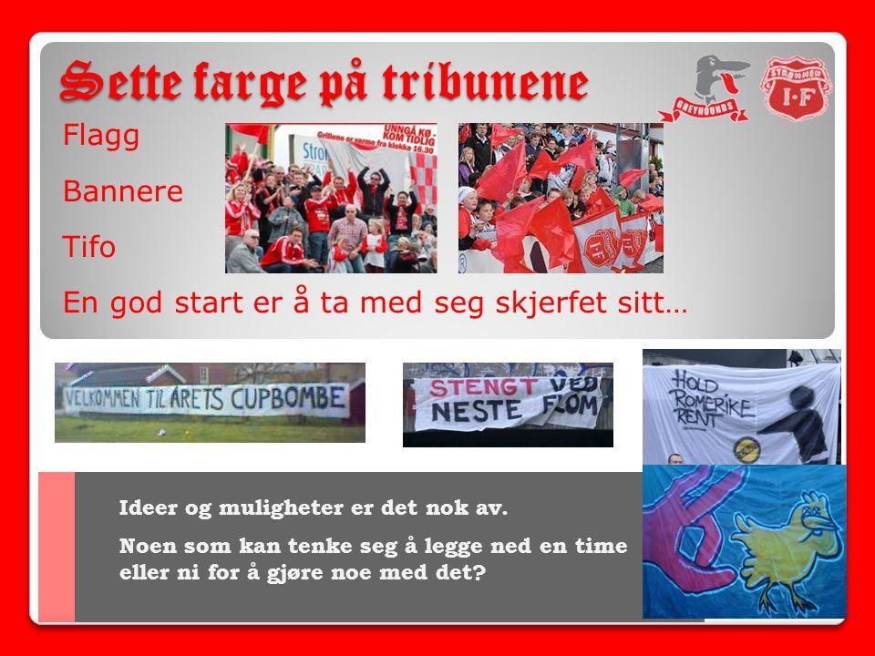 Sette farge på tribunene Flagg Bannere Tifo En god start er å ta med seg skjerfet sitt… Ideer og muligheter er det nok av.