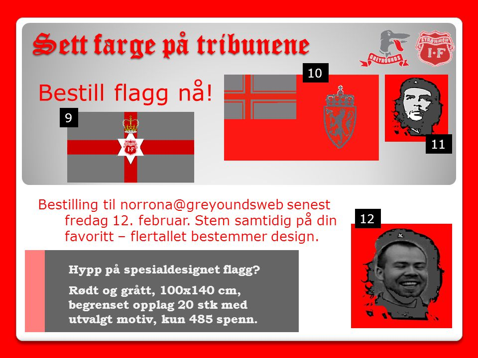 Sett farge på tribunene Bestill flagg nå.Bestilling til norrona@greyoundsweb senest fredag 12.