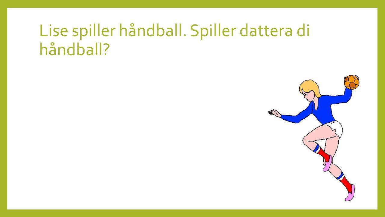 Lise spiller håndball. Spiller dattera di håndball?