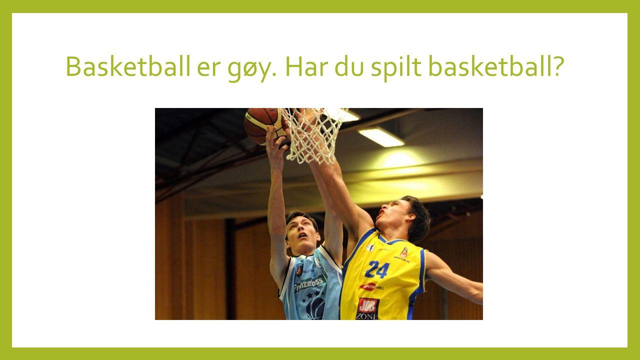 Basketball er gøy. Har du spilt basketball?