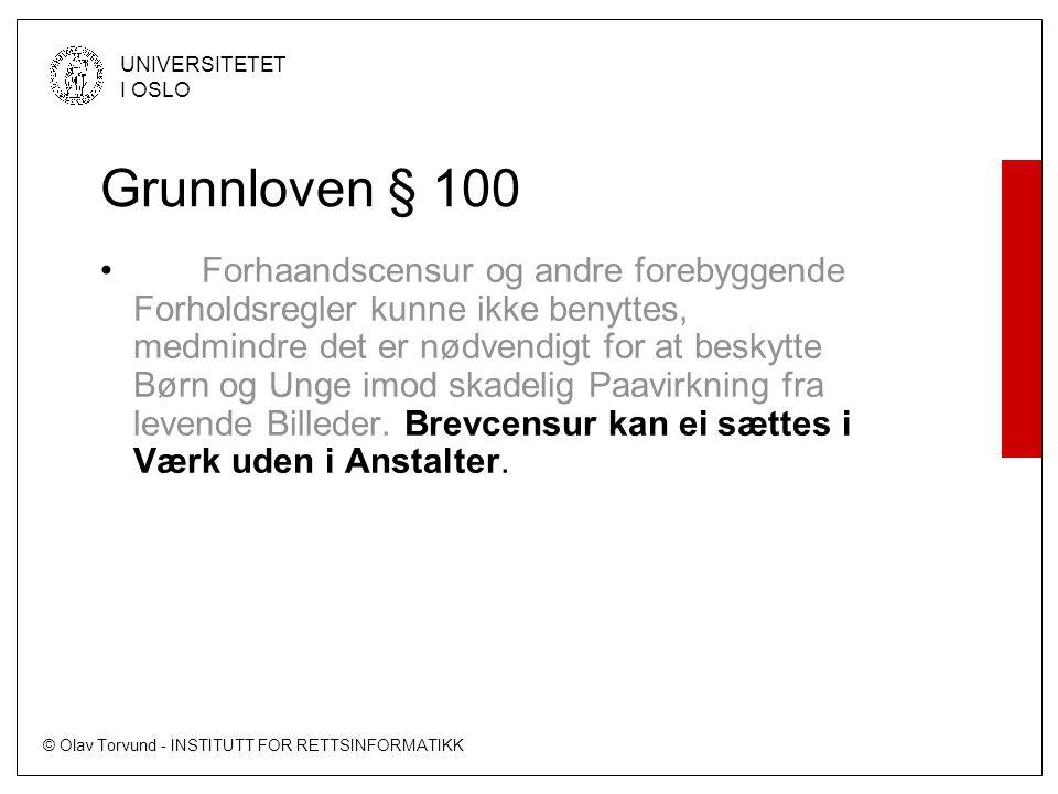 © Olav Torvund - INSTITUTT FOR RETTSINFORMATIKK UNIVERSITETET I OSLO Grunnloven § 100 • Forhaandscensur og andre forebyggende Forholdsregler kunne ikk