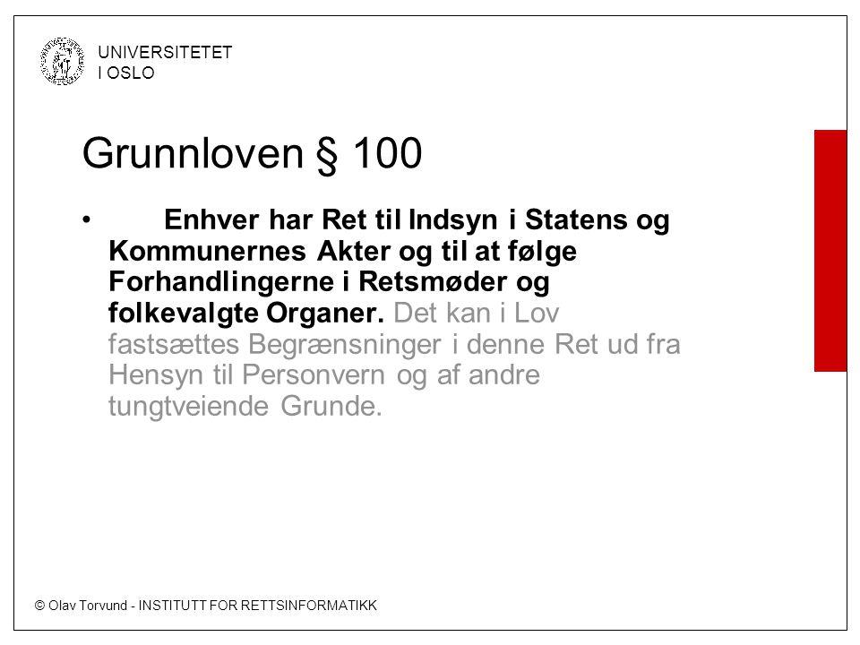 © Olav Torvund - INSTITUTT FOR RETTSINFORMATIKK UNIVERSITETET I OSLO Grunnloven § 100 • Enhver har Ret til Indsyn i Statens og Kommunernes Akter og til at følge Forhandlingerne i Retsmøder og folkevalgte Organer.