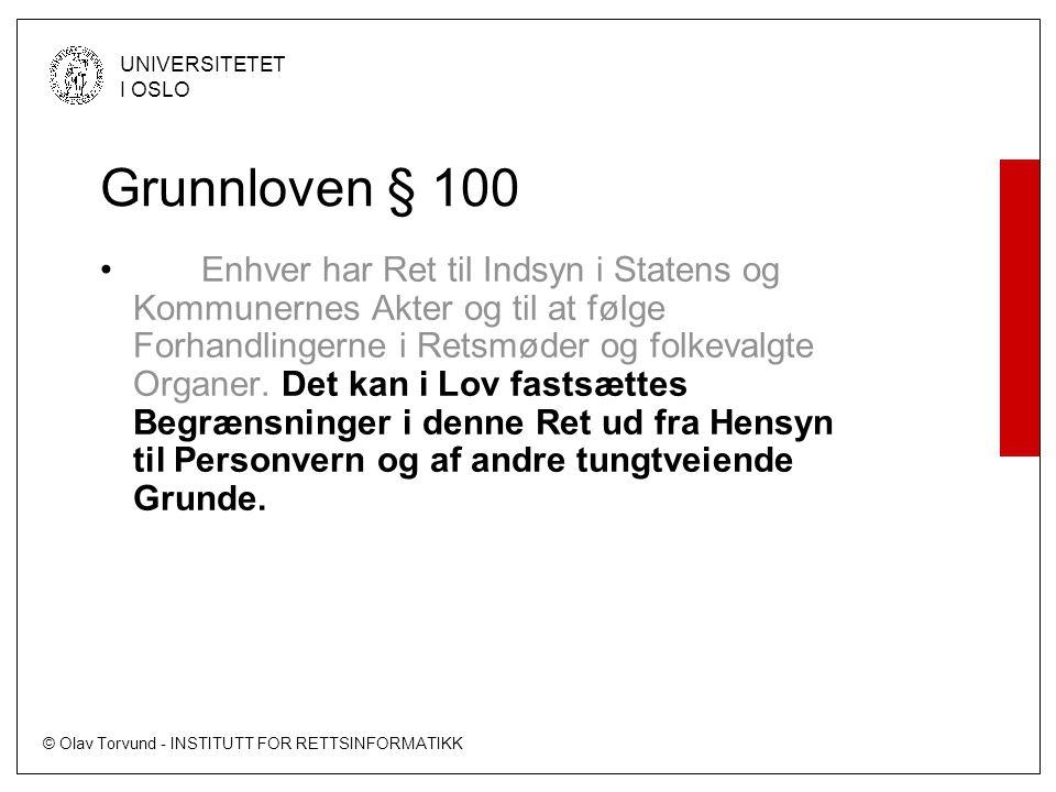 © Olav Torvund - INSTITUTT FOR RETTSINFORMATIKK UNIVERSITETET I OSLO Grunnloven § 100 • Enhver har Ret til Indsyn i Statens og Kommunernes Akter og ti