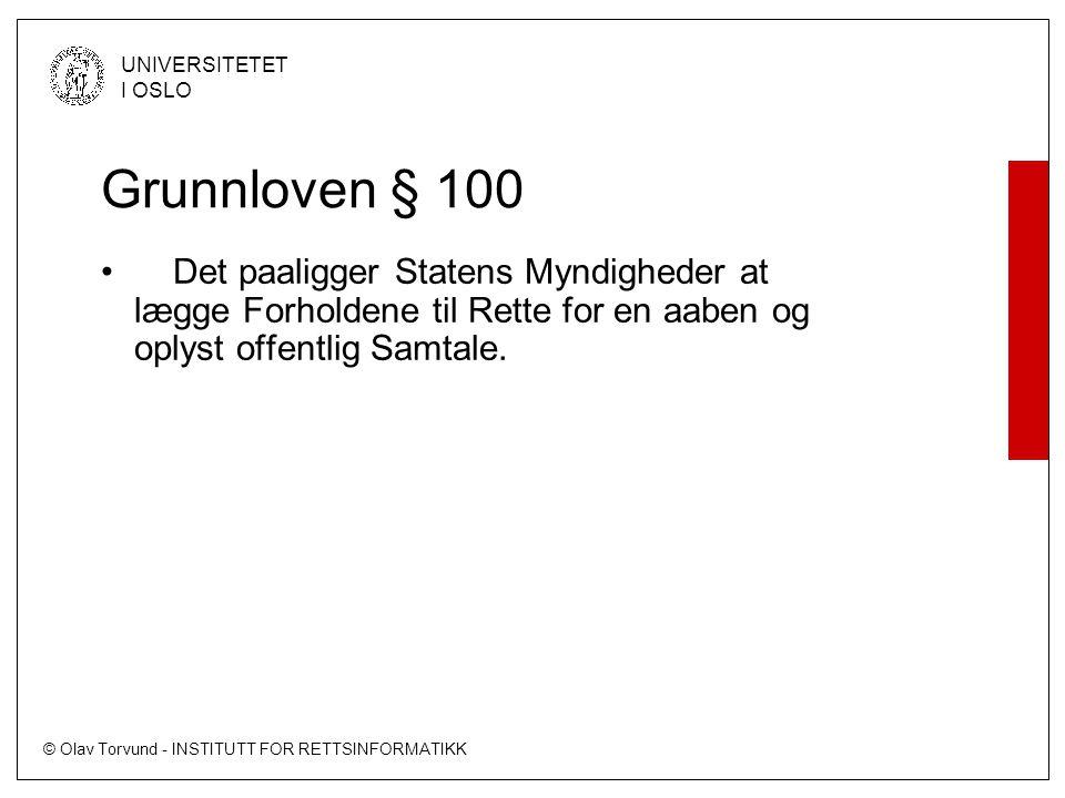 © Olav Torvund - INSTITUTT FOR RETTSINFORMATIKK UNIVERSITETET I OSLO Grunnloven § 100 • Det paaligger Statens Myndigheder at lægge Forholdene til Rett