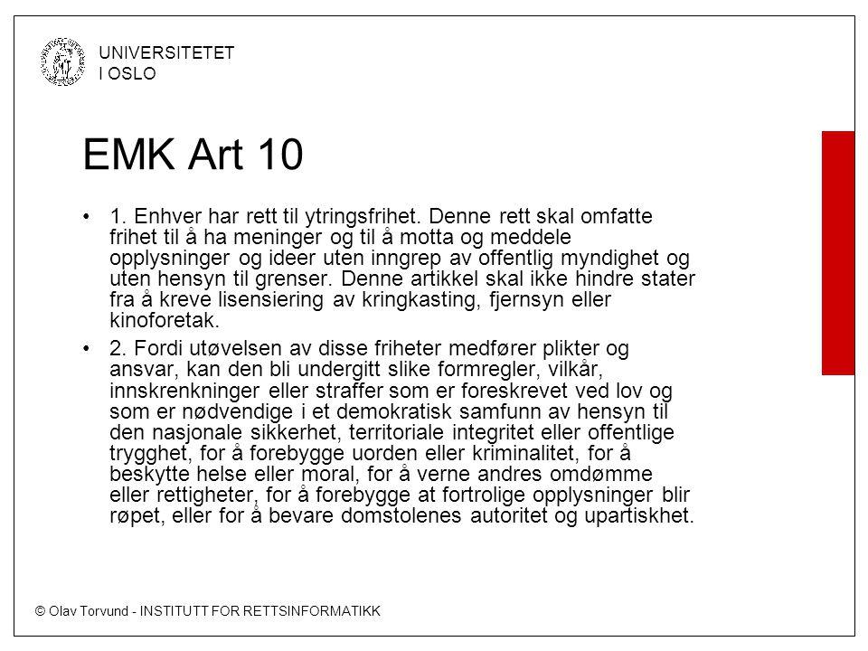 © Olav Torvund - INSTITUTT FOR RETTSINFORMATIKK UNIVERSITETET I OSLO EMK Art 10 •1. Enhver har rett til ytringsfrihet. Denne rett skal omfatte frihet