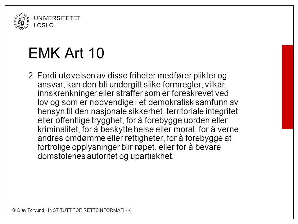 © Olav Torvund - INSTITUTT FOR RETTSINFORMATIKK UNIVERSITETET I OSLO EMK Art 10 2. Fordi utøvelsen av disse friheter medfører plikter og ansvar, kan d
