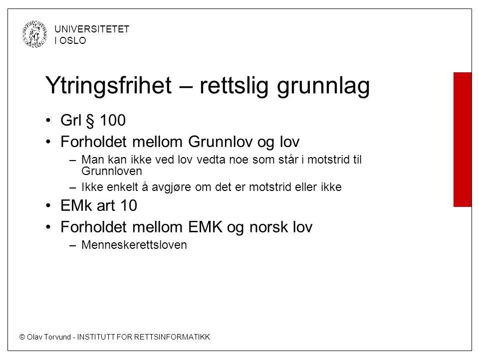 © Olav Torvund - INSTITUTT FOR RETTSINFORMATIKK UNIVERSITETET I OSLO Ytringsfrihet – rettslig grunnlag •Grl § 100 •Forholdet mellom Grunnlov og lov –M