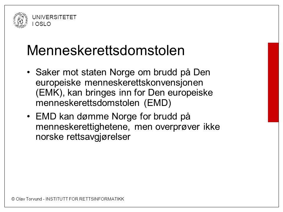 © Olav Torvund - INSTITUTT FOR RETTSINFORMATIKK UNIVERSITETET I OSLO Menneskerettsdomstolen •Saker mot staten Norge om brudd på Den europeiske mennesk