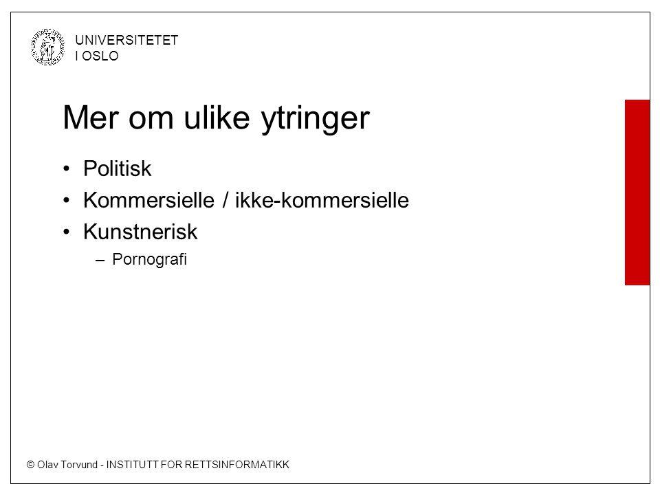 © Olav Torvund - INSTITUTT FOR RETTSINFORMATIKK UNIVERSITETET I OSLO Mer om ulike ytringer •Politisk •Kommersielle / ikke-kommersielle •Kunstnerisk –Pornografi