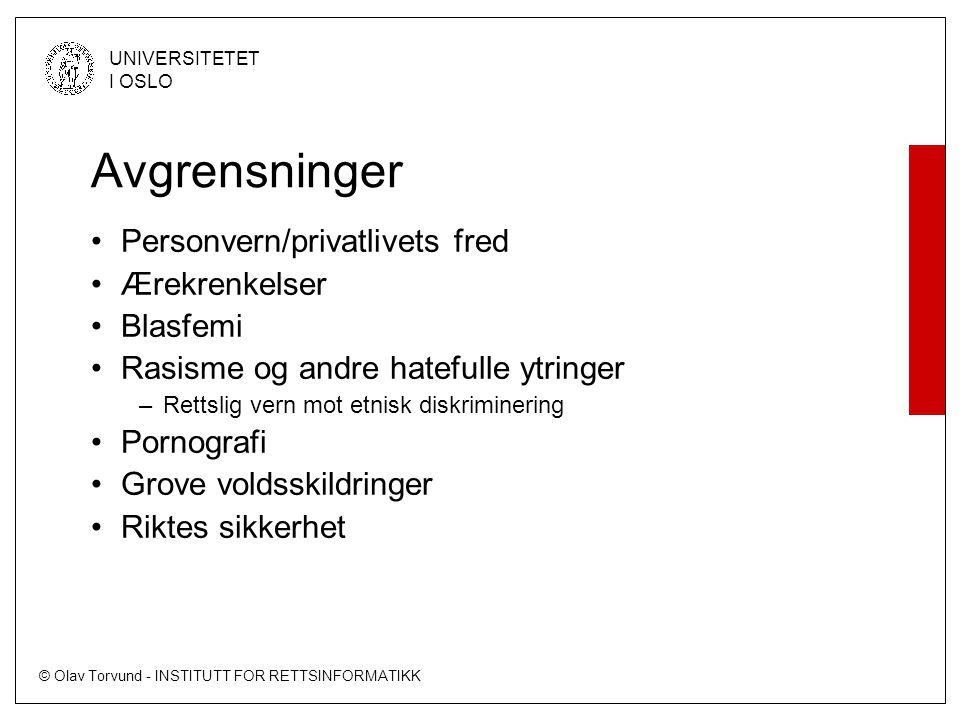 © Olav Torvund - INSTITUTT FOR RETTSINFORMATIKK UNIVERSITETET I OSLO Avgrensninger •Personvern/privatlivets fred •Ærekrenkelser •Blasfemi •Rasisme og