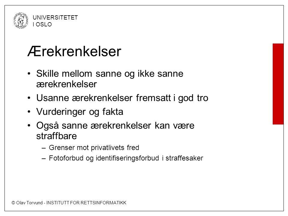 © Olav Torvund - INSTITUTT FOR RETTSINFORMATIKK UNIVERSITETET I OSLO Ærekrenkelser •Skille mellom sanne og ikke sanne ærekrenkelser •Usanne ærekrenkel