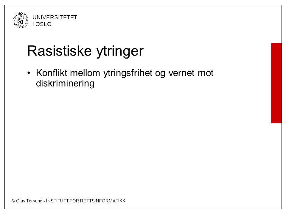 © Olav Torvund - INSTITUTT FOR RETTSINFORMATIKK UNIVERSITETET I OSLO Rasistiske ytringer •Konflikt mellom ytringsfrihet og vernet mot diskriminering