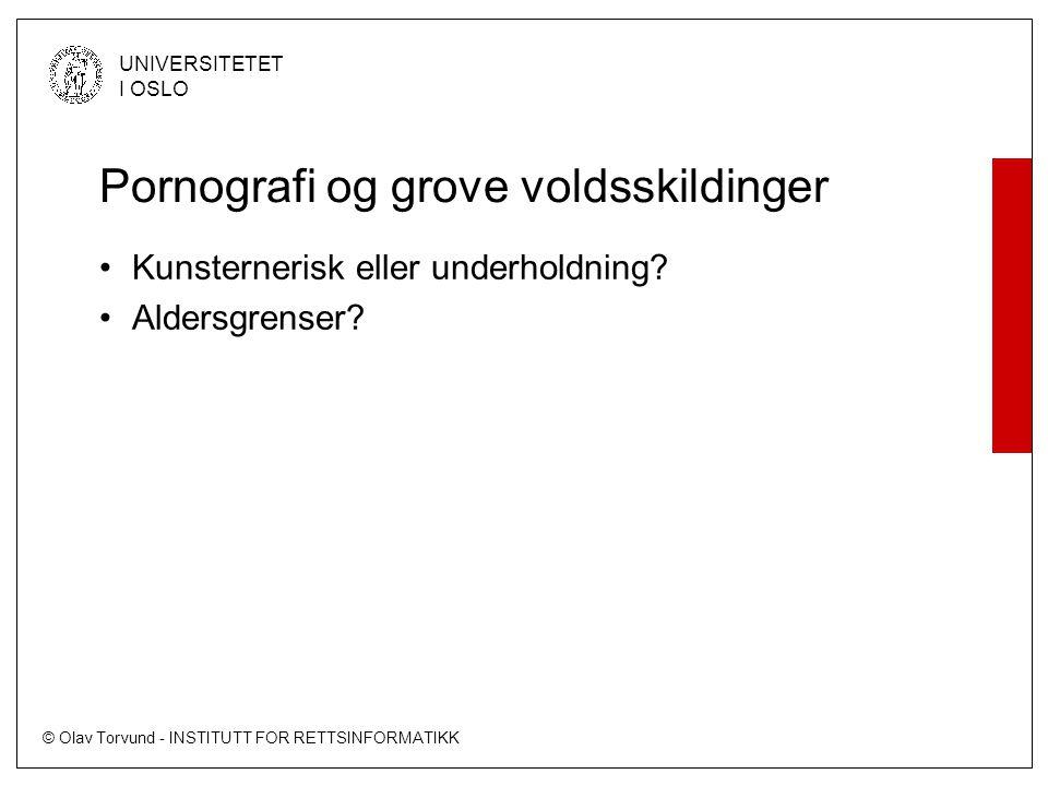 © Olav Torvund - INSTITUTT FOR RETTSINFORMATIKK UNIVERSITETET I OSLO Pornografi og grove voldsskildinger •Kunsternerisk eller underholdning? •Aldersgr