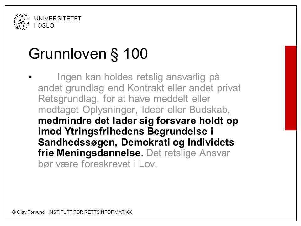 © Olav Torvund - INSTITUTT FOR RETTSINFORMATIKK UNIVERSITETET I OSLO Grunnloven § 100 • Ingen kan holdes retslig ansvarlig på andet grundlag end Kontr