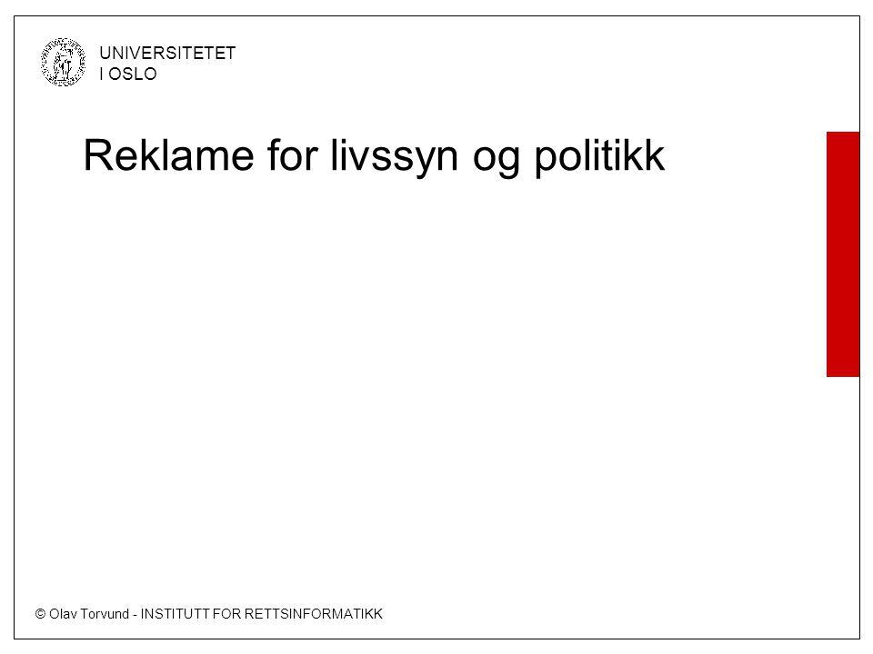 © Olav Torvund - INSTITUTT FOR RETTSINFORMATIKK UNIVERSITETET I OSLO Reklame for livssyn og politikk