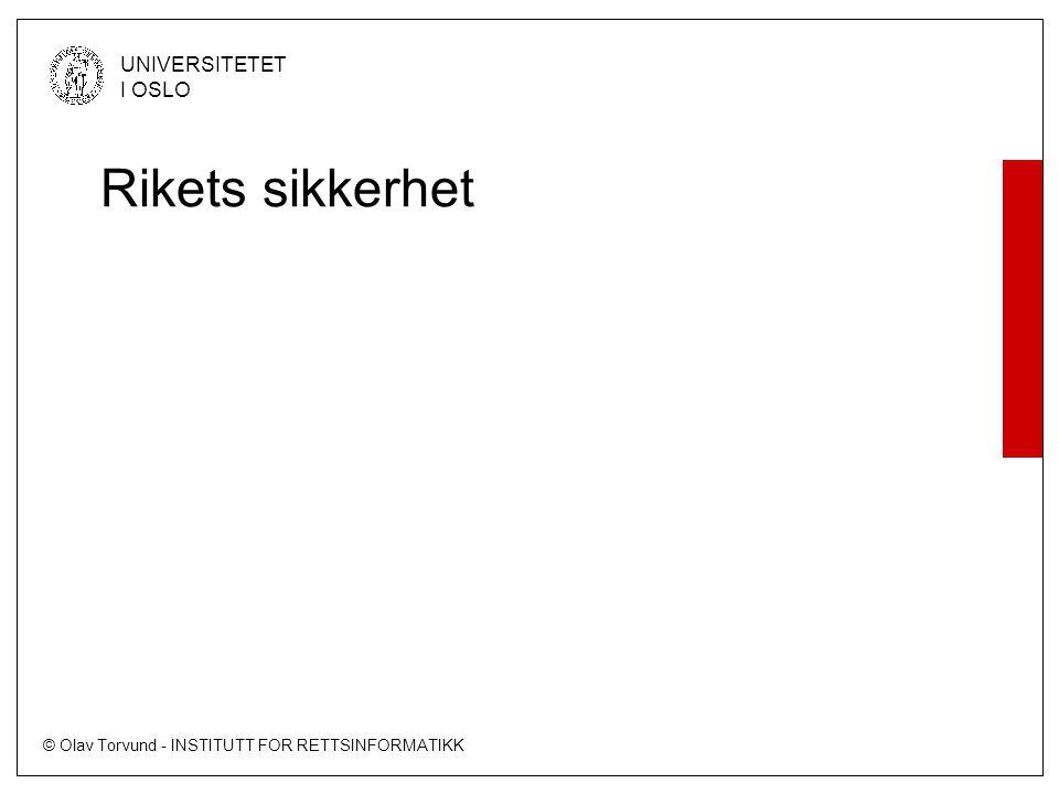© Olav Torvund - INSTITUTT FOR RETTSINFORMATIKK UNIVERSITETET I OSLO Rikets sikkerhet