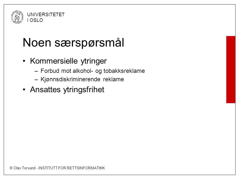 © Olav Torvund - INSTITUTT FOR RETTSINFORMATIKK UNIVERSITETET I OSLO Noen særspørsmål •Kommersielle ytringer –Forbud mot alkohol- og tobakksreklame –Kjønnsdiskriminerende reklame •Ansattes ytringsfrihet