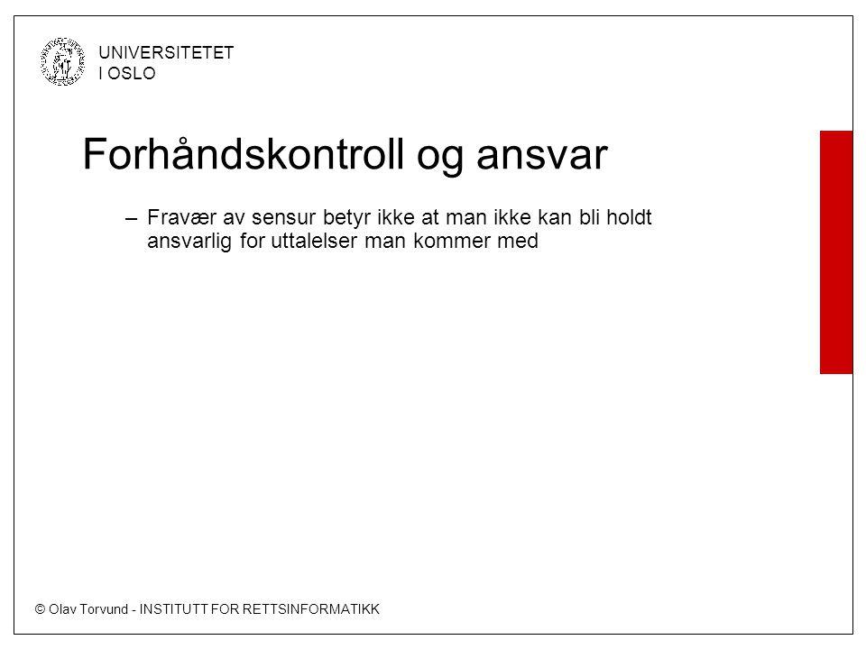 © Olav Torvund - INSTITUTT FOR RETTSINFORMATIKK UNIVERSITETET I OSLO Forhåndskontroll og ansvar –Fravær av sensur betyr ikke at man ikke kan bli holdt