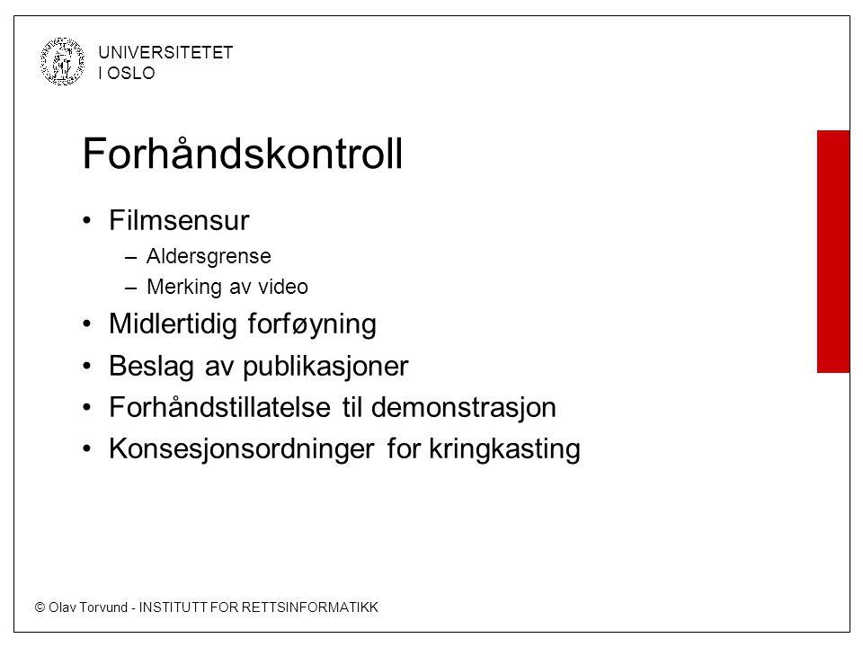 © Olav Torvund - INSTITUTT FOR RETTSINFORMATIKK UNIVERSITETET I OSLO Forhåndskontroll •Filmsensur –Aldersgrense –Merking av video •Midlertidig forføyn