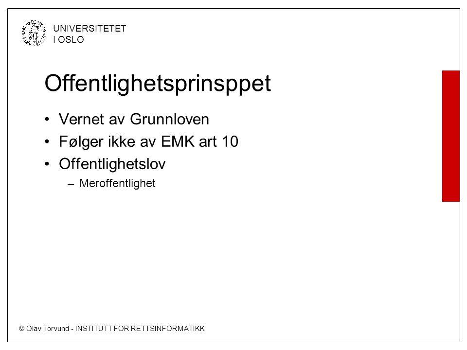© Olav Torvund - INSTITUTT FOR RETTSINFORMATIKK UNIVERSITETET I OSLO Offentlighetsprinsppet •Vernet av Grunnloven •Følger ikke av EMK art 10 •Offentli