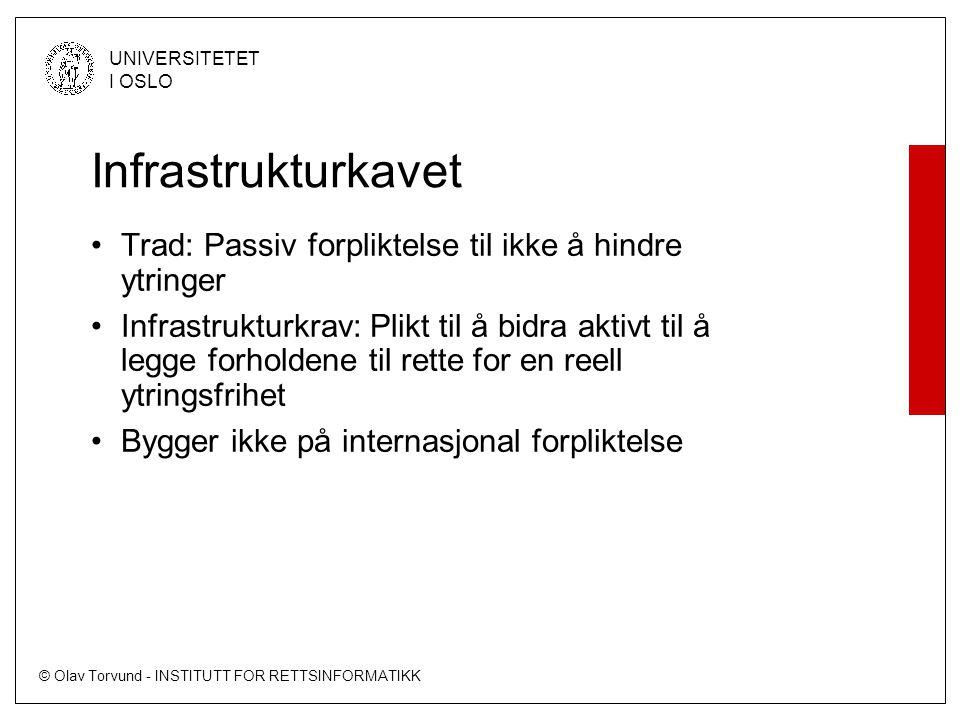 © Olav Torvund - INSTITUTT FOR RETTSINFORMATIKK UNIVERSITETET I OSLO Infrastrukturkavet •Trad: Passiv forpliktelse til ikke å hindre ytringer •Infrast