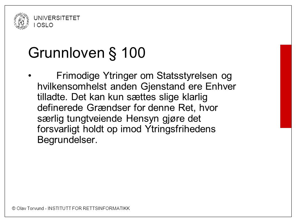 © Olav Torvund - INSTITUTT FOR RETTSINFORMATIKK UNIVERSITETET I OSLO Grunnloven § 100 • Frimodige Ytringer om Statsstyrelsen og hvilkensomhelst anden Gjenstand ere Enhver tilladte.