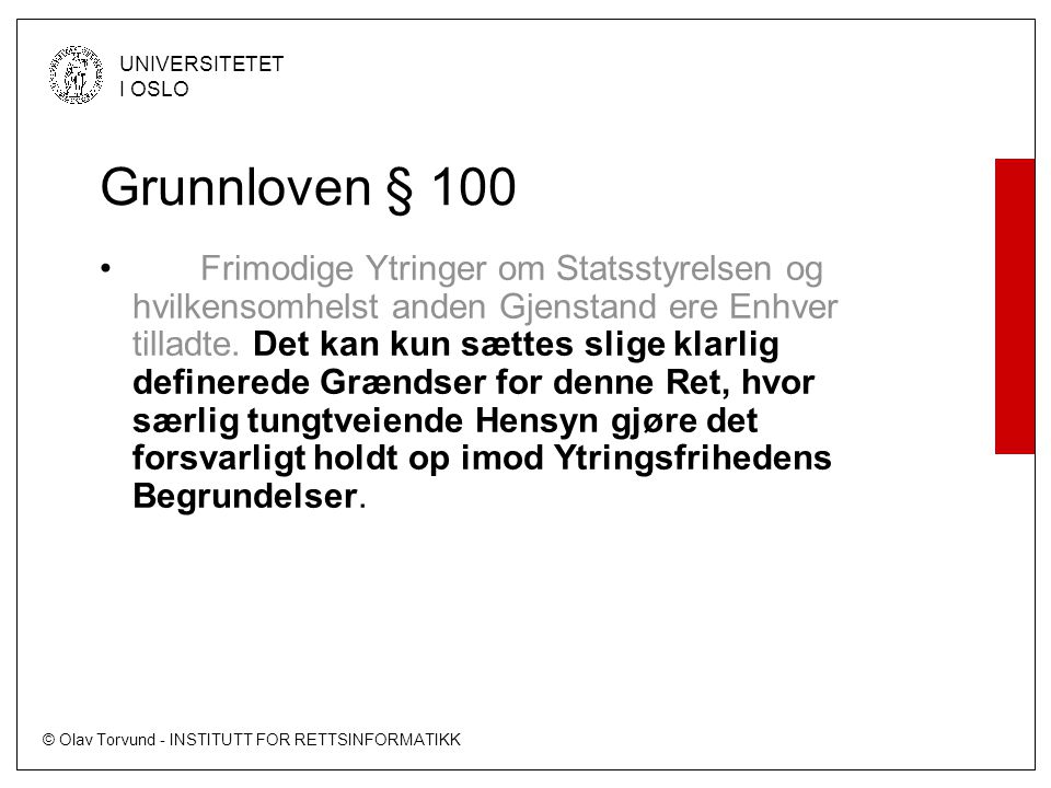 © Olav Torvund - INSTITUTT FOR RETTSINFORMATIKK UNIVERSITETET I OSLO Grunnloven § 100 • Frimodige Ytringer om Statsstyrelsen og hvilkensomhelst anden