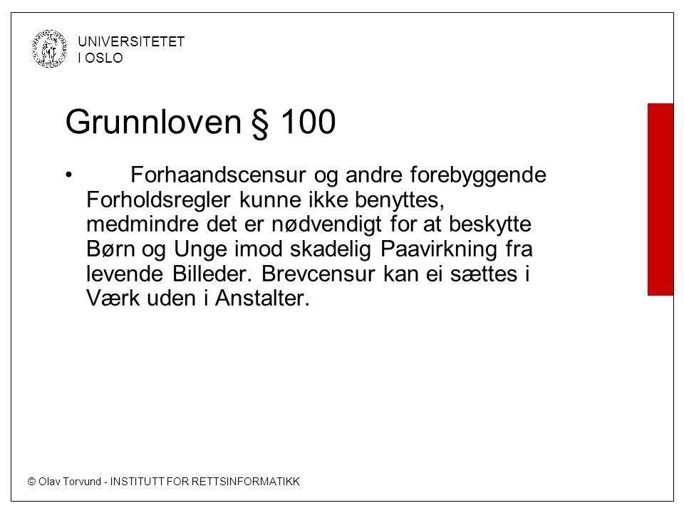 © Olav Torvund - INSTITUTT FOR RETTSINFORMATIKK UNIVERSITETET I OSLO Grunnloven § 100 • Forhaandscensur og andre forebyggende Forholdsregler kunne ikke benyttes, medmindre det er nødvendigt for at beskytte Børn og Unge imod skadelig Paavirkning fra levende Billeder.